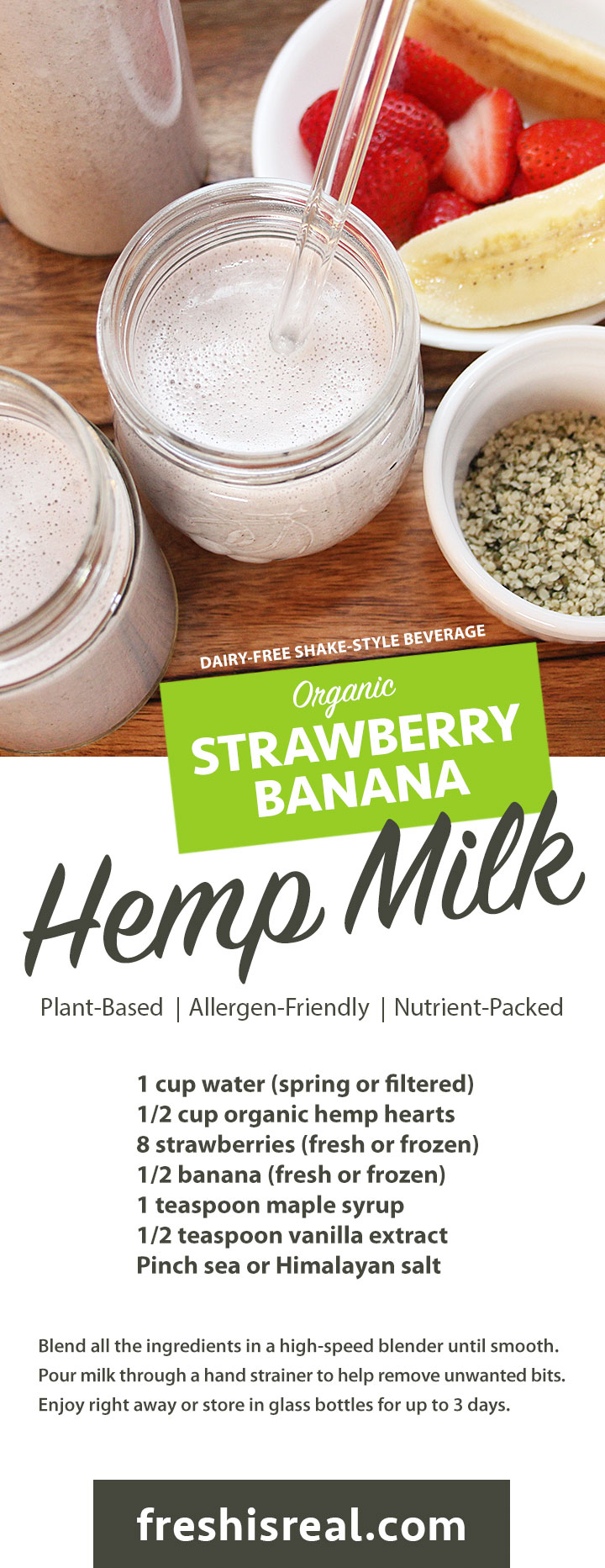 Quick 7-ingredient Vegan Strawberry Banana Hemp Milk will impress you with its shake-style creaminess! An excellent plant-based beverage to boost your intake of protein, fibre, and omegas. Chantal | freshisreal.com