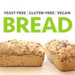 A picture of a plant-based loaf of bread that is prepared without yeast, gluten or top allergens. freshisreal.com